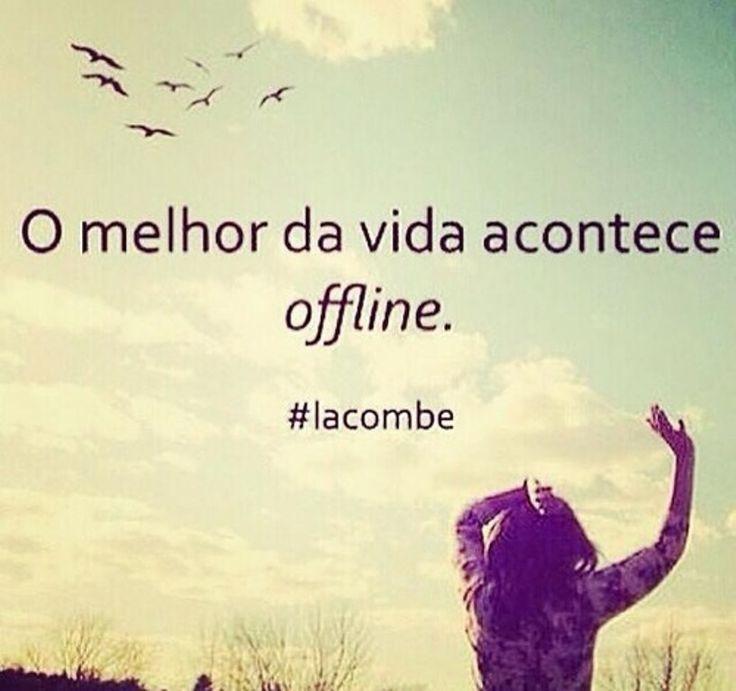 ''O melhor da vida acontece offline.''
