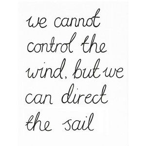 : Life Quotes, Control, Remember This, Inspiration, Direction, Wisdom, Truths, Living, Sailing Away