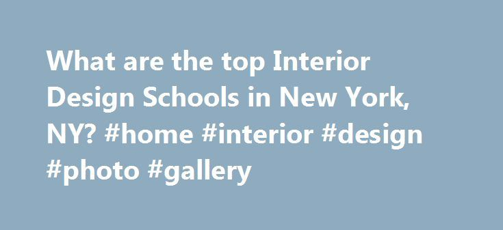 What are the top Interior Design Schools in New York, NY? #home #interior #design #photo #gallery http://design.remmont.com/what-are-the-top-interior-design-schools-in-new-york-ny-home-interior-design-photo-gallery/  #interior design colleges in new york # Interior Design Schools in New York, NY If you decide that you want to get an interior design degree, then you might want to consider attending one of the 5 interior design schools in New York, New York. New York has a general population…