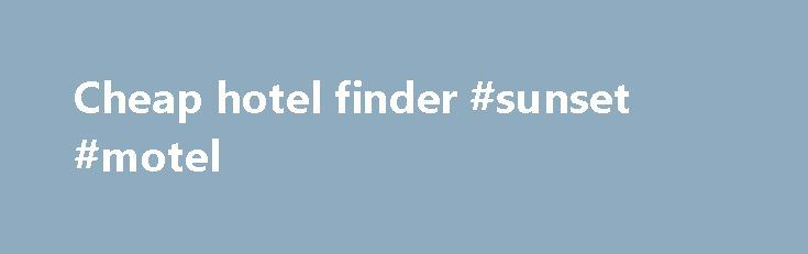 Cheap hotel finder #sunset #motel http://hotel.remmont.com/cheap-hotel-finder-sunset-motel/  #cheap hotel finder # Hotels Here at lastminute.com, we know hotels, and we aim to bring you the best price on a last minute booking. From modern apartments and traditional guesthouses to well-known brands and boutique accommodations; we've got a great choice of places to stay. If you're looking to save a bit of money […]