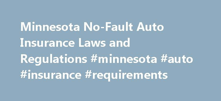 Minnesota No-Fault Auto Insurance Laws and Regulations #minnesota #auto #insurance #requirements http://pennsylvania.nef2.com/minnesota-no-fault-auto-insurance-laws-and-regulations-minnesota-auto-insurance-requirements/  Minnesota No-Fault Car Insurance Requirements Minnesota has some of the most comprehensive no-fault car insurance laws in the country. In this article, we'll explain how no-fault car insurance works in Minnesota, and we'll summarize the types and minimum amounts of coverage…