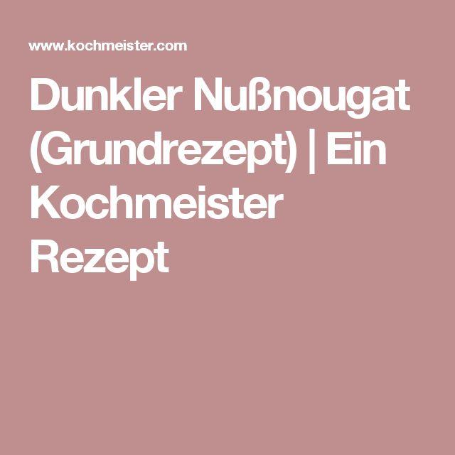 Dunkler Nußnougat (Grundrezept) | Ein Kochmeister Rezept