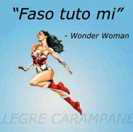Wonder Woman : adesso che ci penso ne conosco una anch'io ( ed è proprio una vecchia carampana !!!) Il suo motto : se non lo faccio io.....