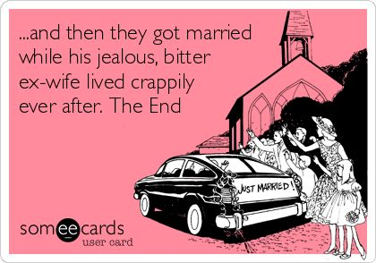 ...And Then They Got Married While His Jealous, Bitter Ex-wife Lived Crappily Ever After. The End | Breakup Ecard