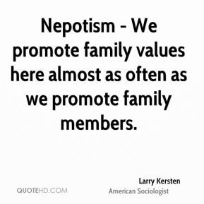 More Larry Kersten  Quotes on www.quotehd.com - #quotes #almost #family #family #values #members #nepotism #often #promote #values