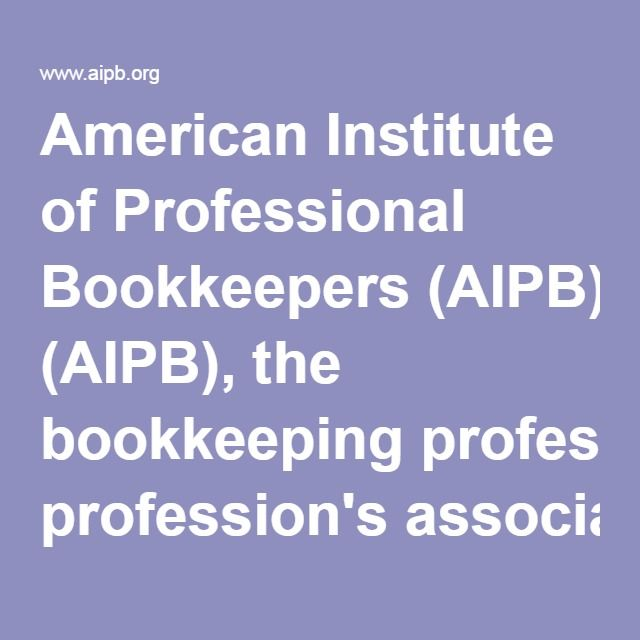 American Institute of Professional Bookkeepers (AIPB), the bookkeeping profession's association recognizing bookkeeping as a profession and bookkeepers as professionals, and certifying those bookkeepers who meet high, national standards.