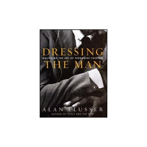 Dressing the Man -Alan Flusser