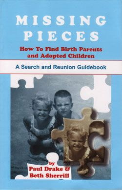 Missing Pieces: How To Find Birth Parents And Adopted Children. A Search And Reunion Guidebook - Paul Drake & Beth Sherrill
