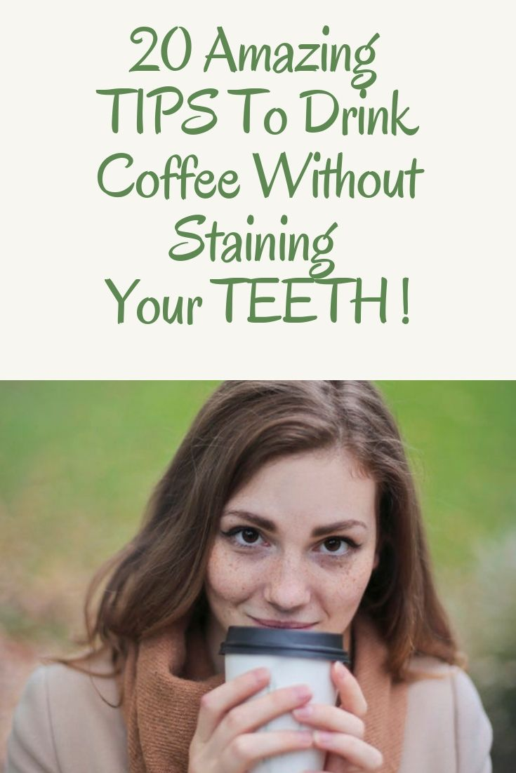 20 Amazing Tips To Drink Coffee Or Tea Without Staining Your Teeth Coffee Drinks Coffee Stain Removal Stained Teeth