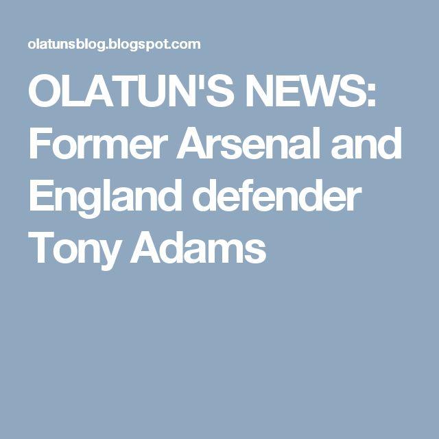 OLATUN'S NEWS: Former Arsenal and England defender Tony Adams