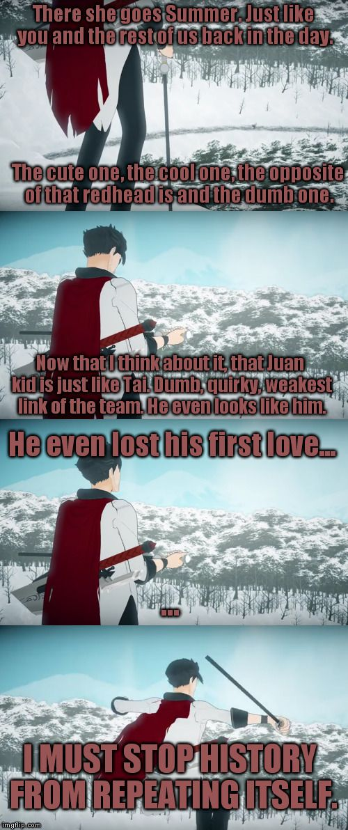 Qrow realizes that he must stop History from repeating itself<----- If it does, I will cry