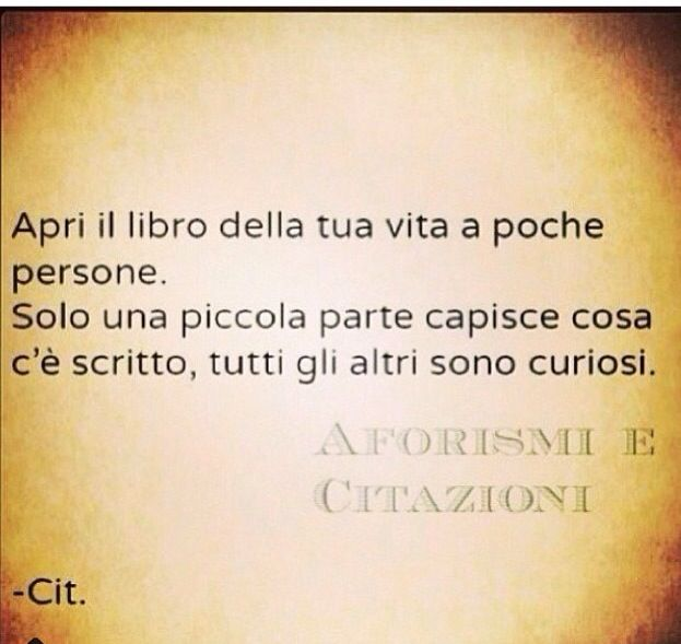 """Italian quote """"Open the book of you life to a few people. Only a small part understand what's written, all others are curious."""""""