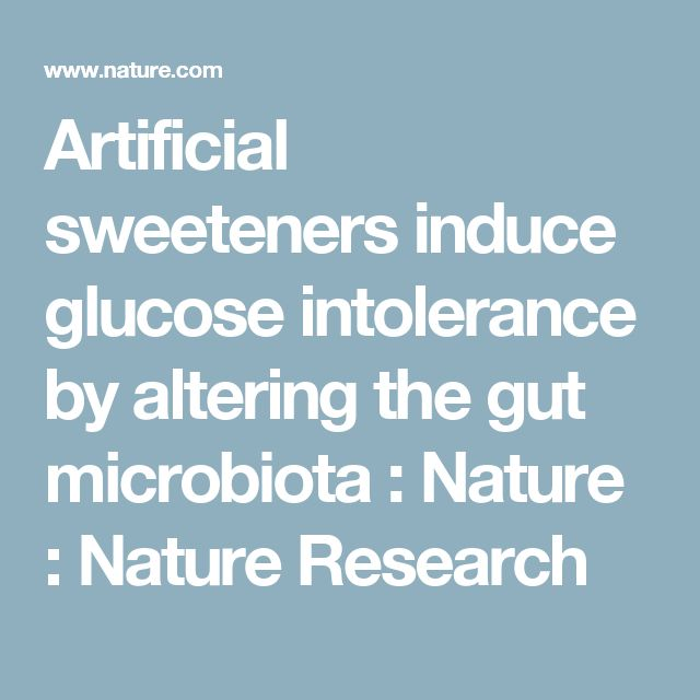 Artificial sweeteners induce glucose intolerance by altering the gut microbiota : Nature : Nature Research