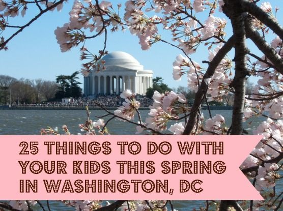 25 Things to Do with Your Kids this Spring in Wahington, DC *great list