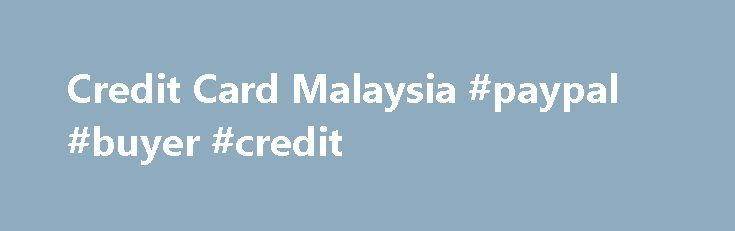 Credit Card Malaysia #paypal #buyer #credit http://credit-loan.remmont.com/credit-card-malaysia-paypal-buyer-credit/  #credit card compare # Not sure what Credit Card you need? Compare credit cards and find the right one for you in minutes. No need to go from bank to bank – we'll show you credit cards options from Malaysia's best financial institutions in one page. COMPARE CARDS Takes about 10 seconds Compare credit cards […]