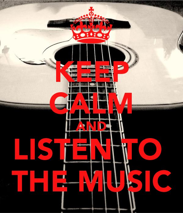 KEEP CALM AND LISTEN TO THE MUSIC -