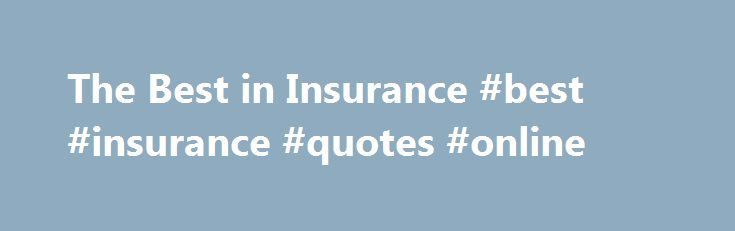 The Best in Insurance #best #insurance #quotes #online http://philadelphia.remmont.com/the-best-in-insurance-best-insurance-quotes-online/  # The Best in Insurance BEST SITES FOR LIFE-INSURANCE QUOTES Insure.com, AccuQuote.com Insure.com asks all the right questions about factors that can affect your premiums, and it provides quotes from 40 companies quickly without alerting insurers who you are. A bonus: The site posts underwriting criteria for each policy, so you know what standards youÕll…