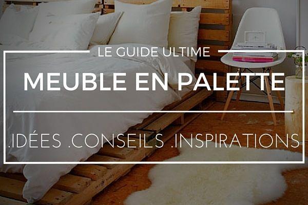 Meuble En Palette : idées, inspirations, conseils & astuces pour fabriquer vous-même vos meubles en palette ! (PHOTOS & IDÉES)
