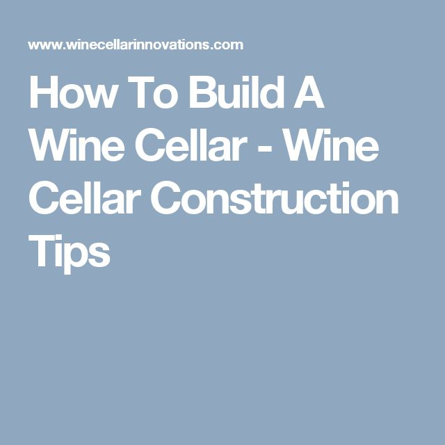 How To Build A Wine Cellar - Wine Cellar Construction Tips