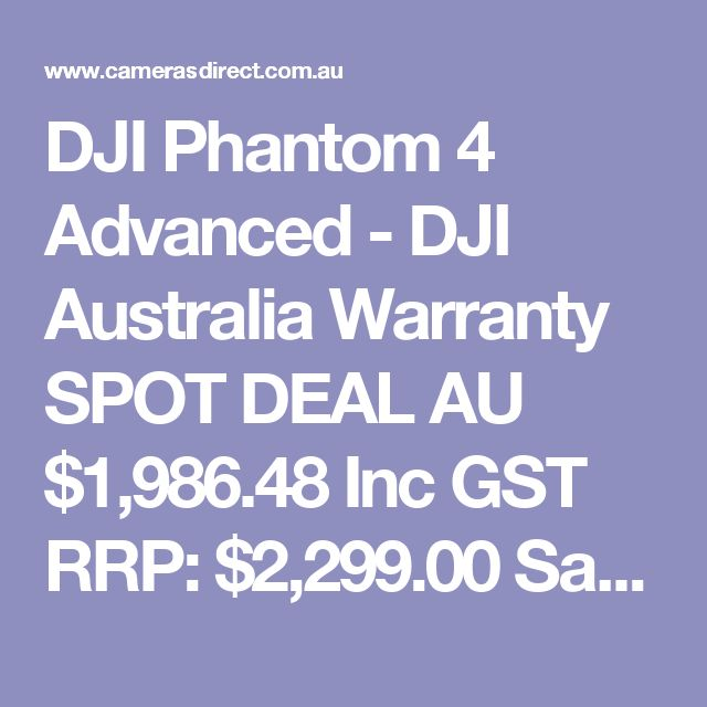 DJI Phantom 4 Advanced - DJI Australia Warranty SPOT DEAL  AU $1,986.48 Inc GST RRP: $2,299.00 Save: $312.52 Be the first to review this product Be the first to ask about this product In Stock in AUSTRALIA now