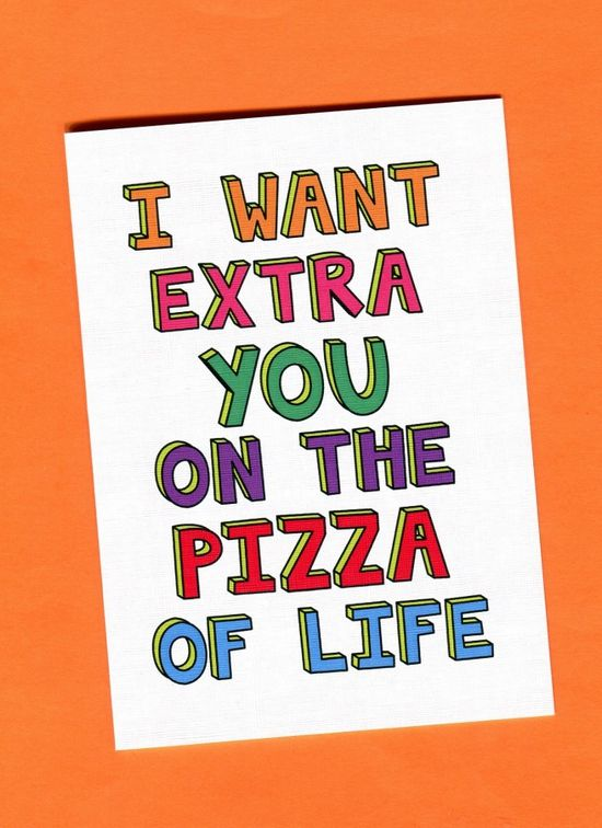 Things by Bean - I Want Extra You On The Pizza Of Life, $5.95 (http://www.thingsbybean.com/i-want-extra-you-on-the-pizza-of-life/)