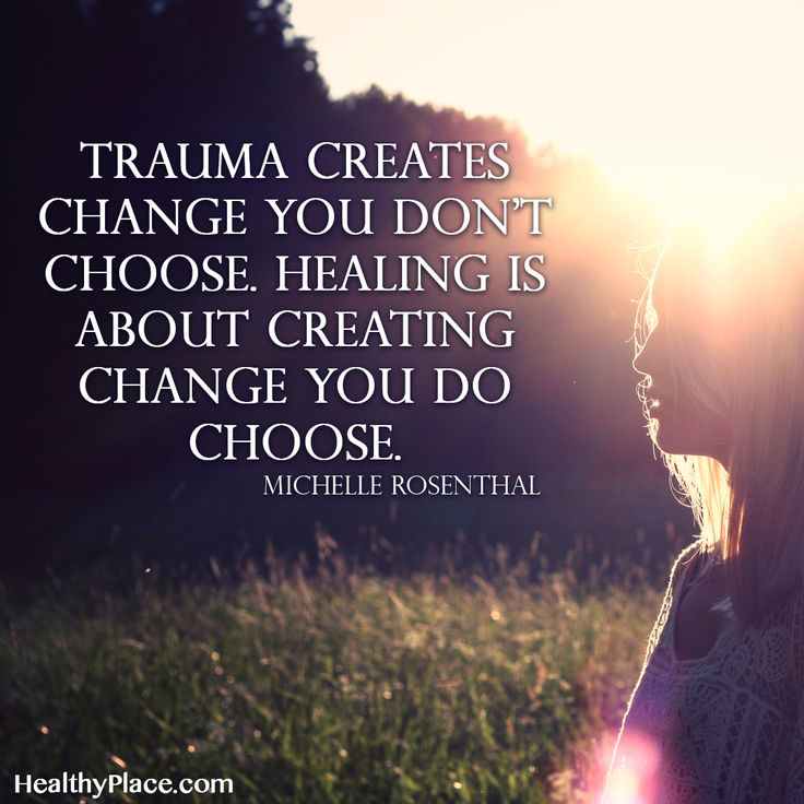 Quote on PTSD: Trauma creates change you don't choose healing is about creating change you do choose. -Michelle Rosenthal. www.HealthyPlace.com
