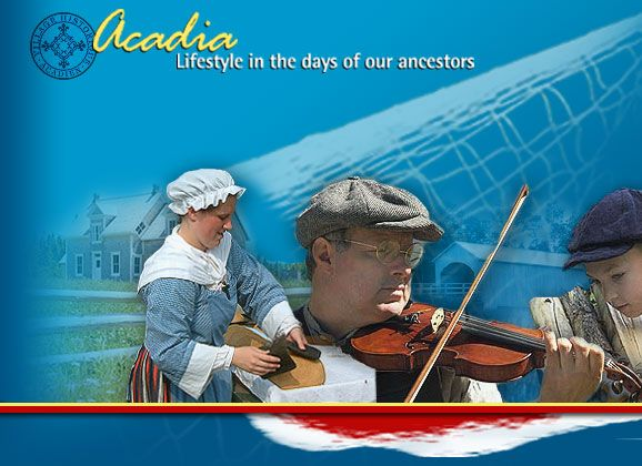 Acadia - Lifestyles in the days of our ancestors. Canada's Dynamic Communities.