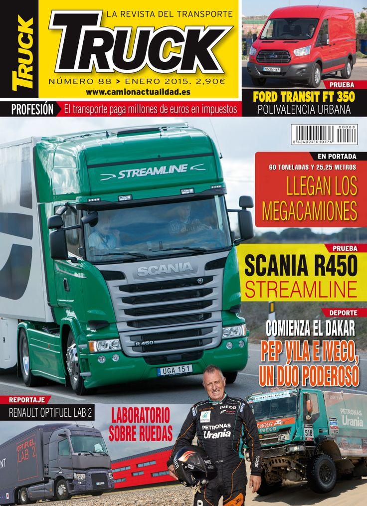 Revista TRUCK Nº 88 - Enero 2015  Ford Transit FT 350 Llegan los megacamiones - 60 tn - 25,25 metros SCANIA R450 Streamline Dakar 2015 Renault Optifuel LAB 2 El transporte paga millones de euros en impuestos
