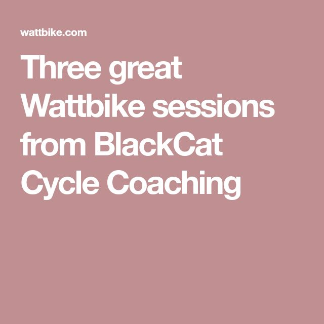 Three great Wattbike sessions from BlackCat Cycle Coaching