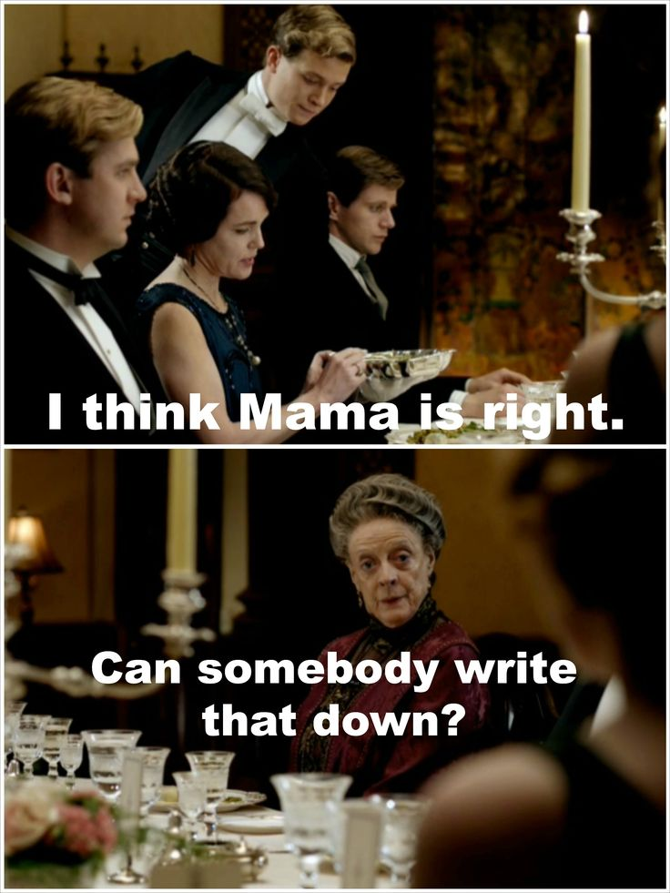 O, the lines of the Dowager Countess.