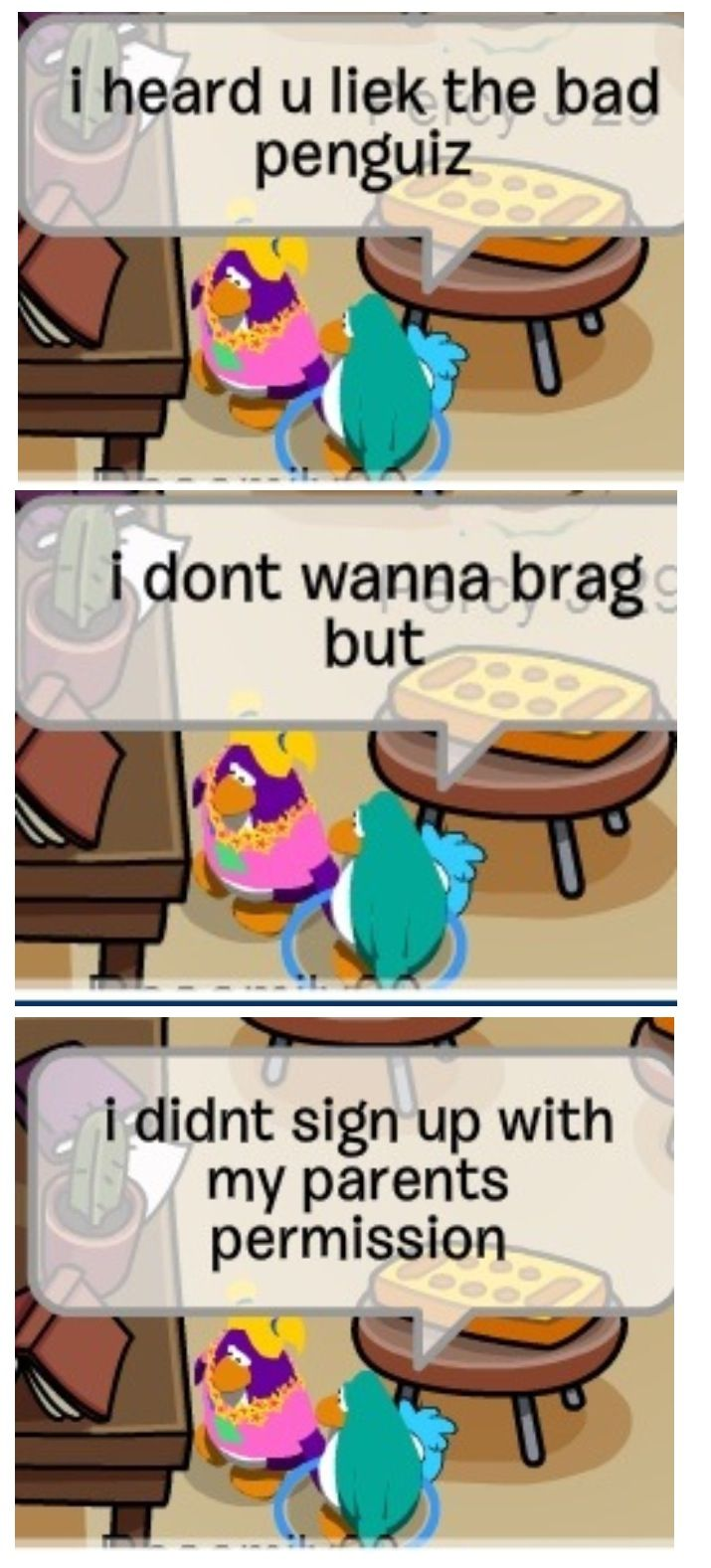 Club penguin, homie. Lol