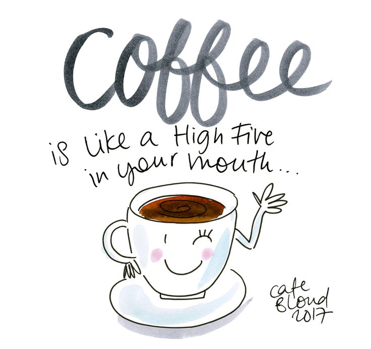 Coffee is like a high five in your mouth!