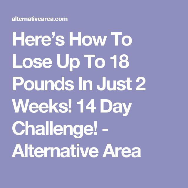 Here's How To Lose Up To 18 Pounds In Just 2 Weeks! 14 Day Challenge! - Alternative Area