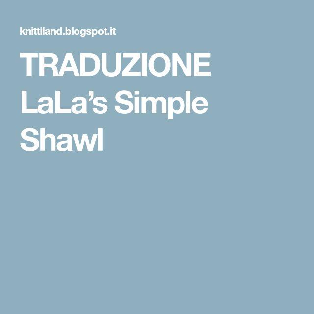 TRADUZIONE LaLa's Simple Shawl