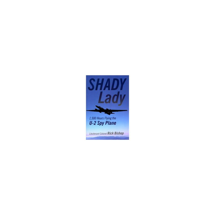 Shady Lady : 1,500 Hours Flying the U-2 Spy Plane (Hardcover) (Rick Bishop)