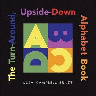 The Turn-Around, Upside-Down Alphabet Book by Lisa Campbell Ernst - 428.4 E71 - http://library.cedarville.edu/record=b1197153
