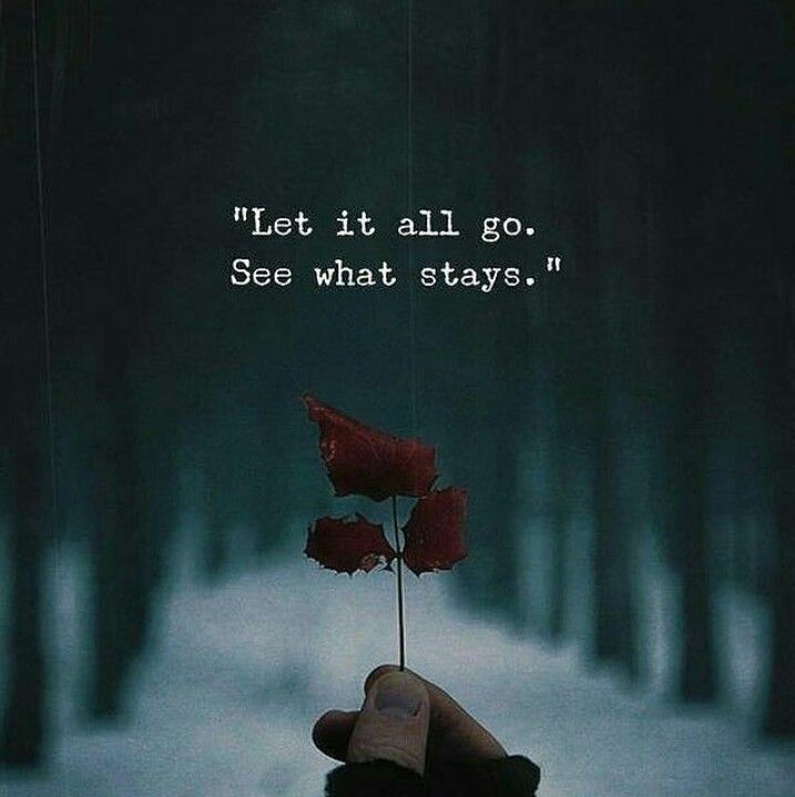 """Let it all go. See what stays."""