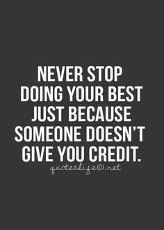 Do you do your best to get credit or just because you want to do your best? Why does someone need to know? Shouldn't they know already by your actions?