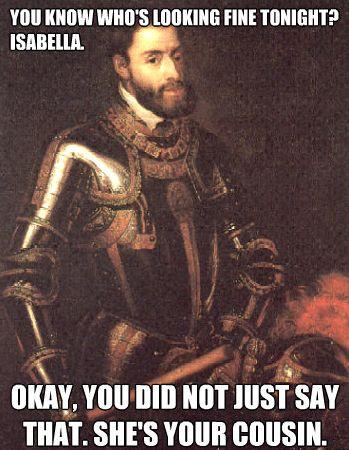 Charles V-hahaha love me some Carlos Quinto!