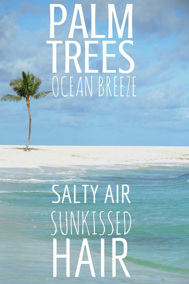 Palm Trees, Ocean Breeze, Salty Air, Sunkissed Hair ...
