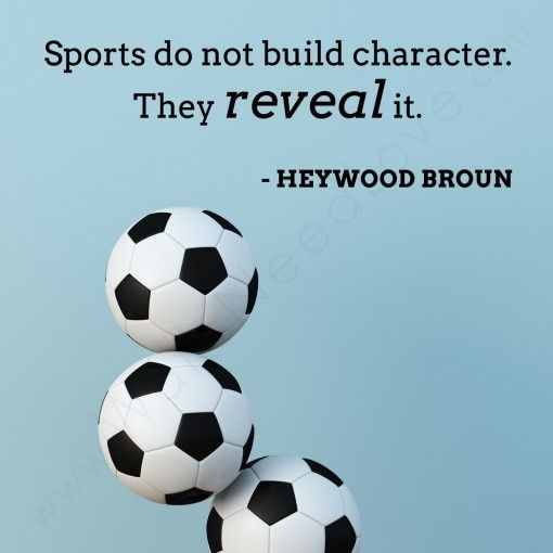"""Sports do not build character. They reveal it."" So true! I've played with some really nasty girls who were in sports since they could walk."