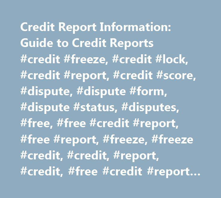 Credit Report Information: Guide to Credit Reports #credit #freeze, #credit #lock, #credit #report, #credit #score, #dispute, #dispute #form, #dispute #status, #disputes, #free, #free #credit #report, #free #report, #freeze, #freeze #credit, #credit, #report, #credit, #free #credit #report #once #a #year, #get #credit #report, #get #my #credit #report, #getting #a #free #credit #report, #getting #credit #report, #my #free #credit #report, #requesting #credit #report, #what #is #a #credit…