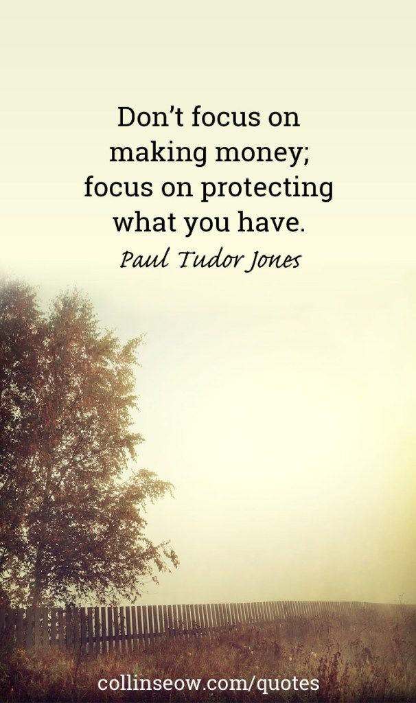 """""""Don't focus on making money; focus on protecting what you have."""" Paul Tudor Jones"""