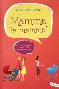 """""""Mamma, le Mamme!"""" il libro per le neomamme di Valeria Prestisimone"""