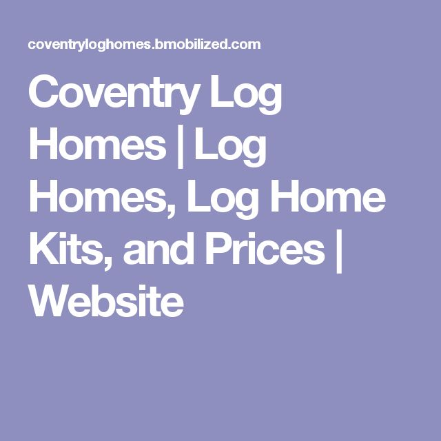 Coventry Log Homes | Log Homes, Log Home Kits, and Prices | Website