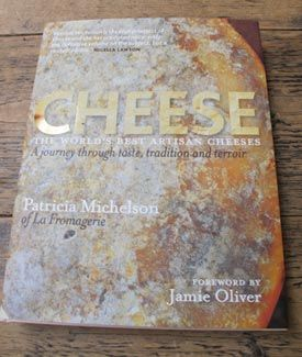 Cheese: the world's best artisan cheeses, a journey through taste, tradition & terrior- Patricia Michelson