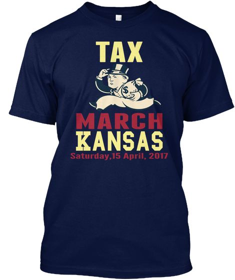 Tax March Kansas Saturday,15 April, 2017 Navy T-Shirt Front #TaxMarch. Trump tax march 2017 , Anti-Trump Marches .Trump, Release your Tax returns, #taxmarch. Resist, Protest, Rise Up, Hear Our Voices, #showyourtaxes #trumptaxmarch #resist  Show Your Taxes, Show Us The Tax Returns, Release the Tax returns,political shirt, tax march t-shirt, protest shirt, tax day march shirt Trump Resistance march Women's March Tax March. #TheResistance march Anti-Trump Anti-Republican Against Trump gift.