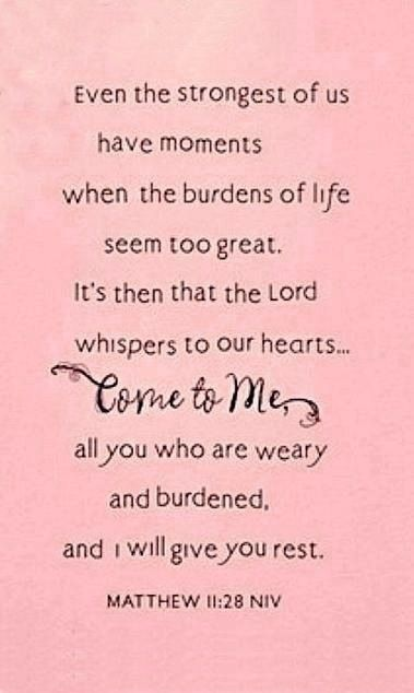 ~ Matthew 11:28 ~I love this one