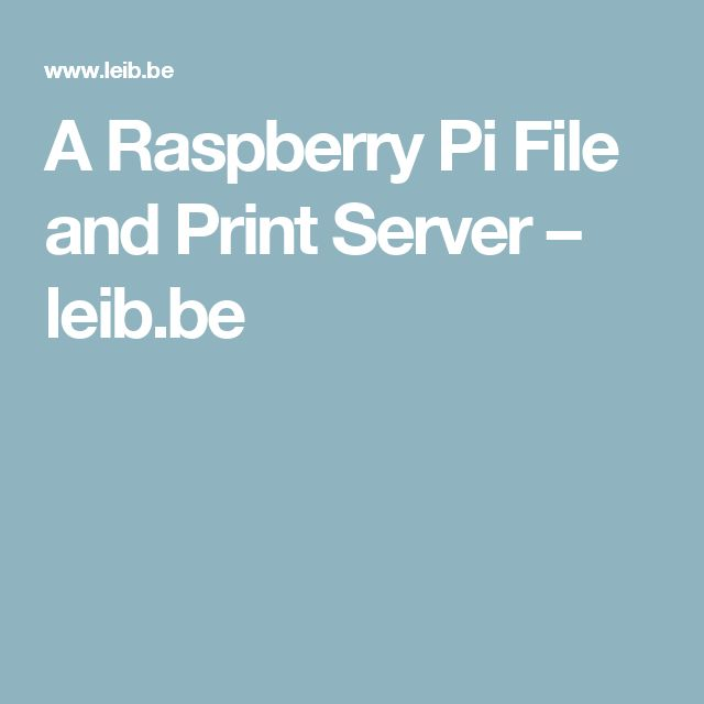 A Raspberry Pi File and Print Server – leib.be