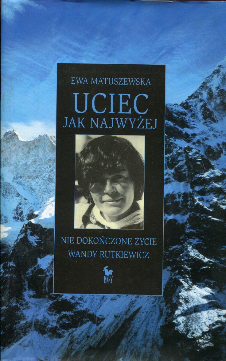 """""""Uciec jak najwyżej. Nie dokończone życie Wandy Rutkiewicz"""" Ewa Matuszewska Cover by Andrzej Barecki Published by Wydawnictwo Iskry 2004"""